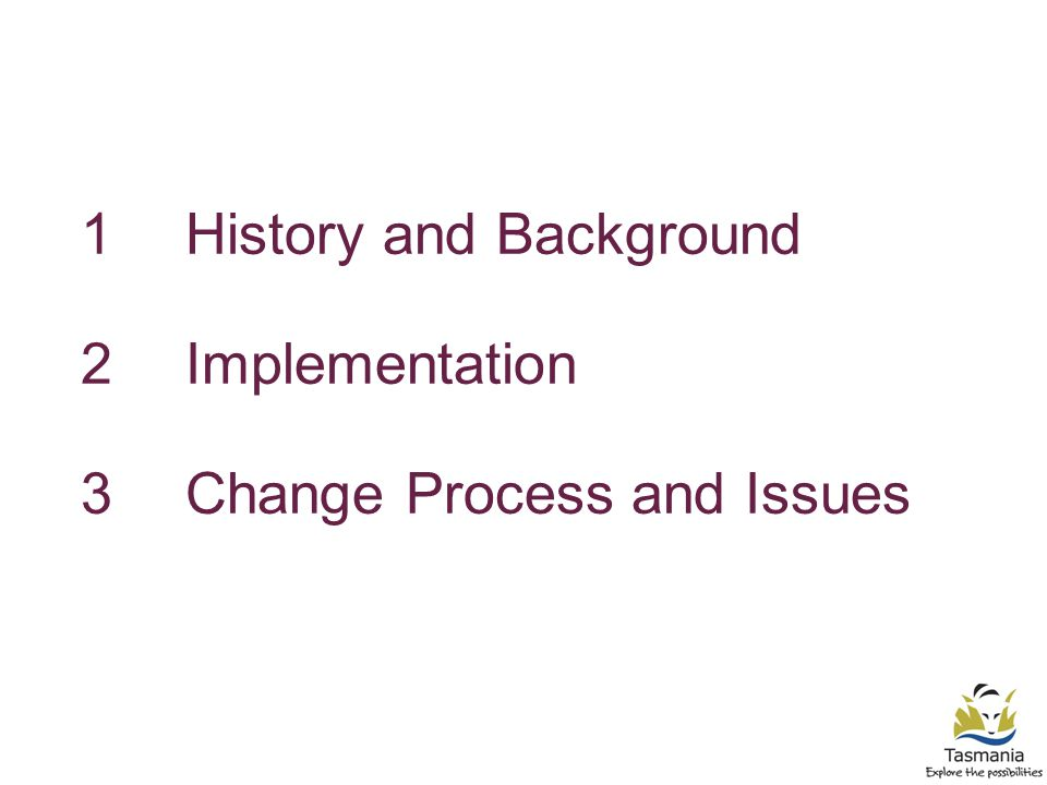 1History and Background 2Implementation 3Change Process and Issues