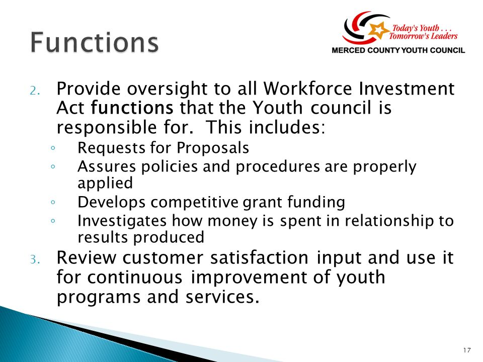 2. Provide oversight to all Workforce Investment Act functions that the Youth council is responsible for. This includes: ◦ Requests for Proposals ◦ As