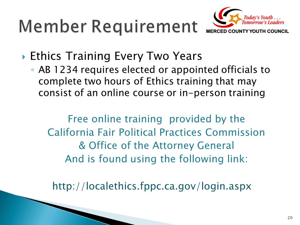 Ethics Training Every Two Years ◦ AB 1234 requires elected or appointed officials to complete two hours of Ethics training that may consist of an online course or in-person training Free online training provided by the California Fair Political Practices Commission & Office of the Attorney General And is found using the following link: http://localethics.fppc.ca.gov/login.aspx 20