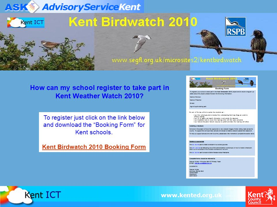 "www.kented.org.uk How can my school register to take part in Kent Weather Watch 2010? To register just click on the link below and download the ""Booki"