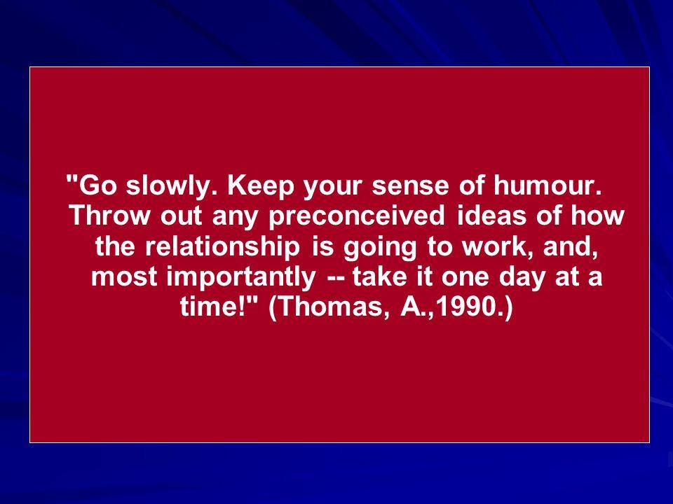 Go slowly. Keep your sense of humour.