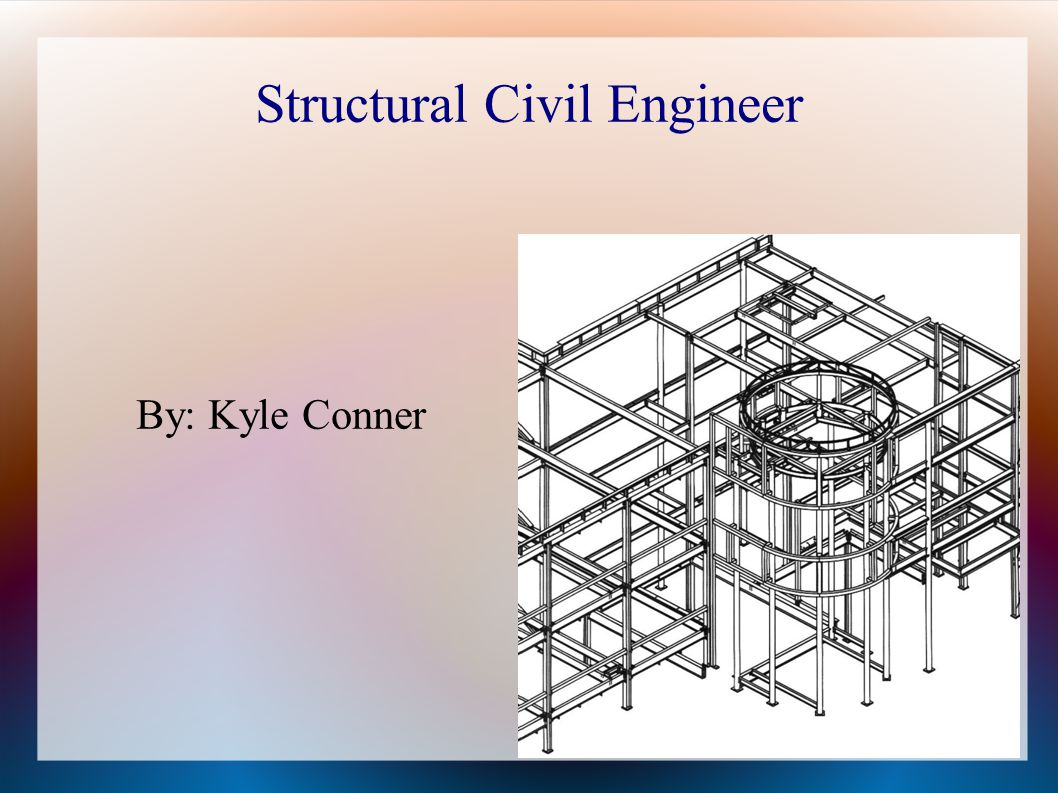 Structural Civil Engineer By: Kyle Conner
