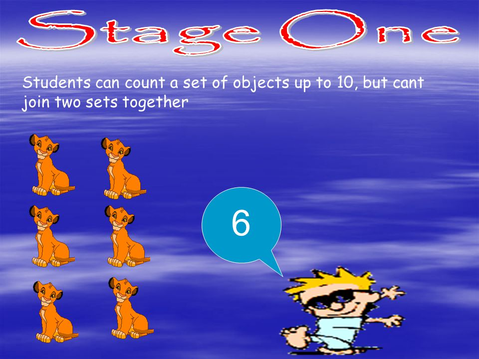 Students can count a set of objects up to 10, but cant join two sets together 6
