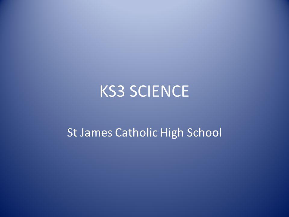 KS3 SCIENCE St James Catholic High School