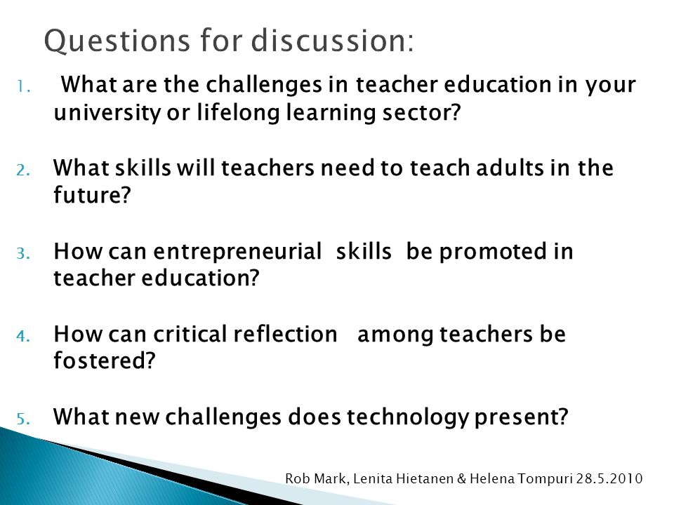 Rob Mark, Lenita Hietanen & Helena Tompuri 28.5.2010 1. What are the challenges in teacher education in your university or lifelong learning sector? 2