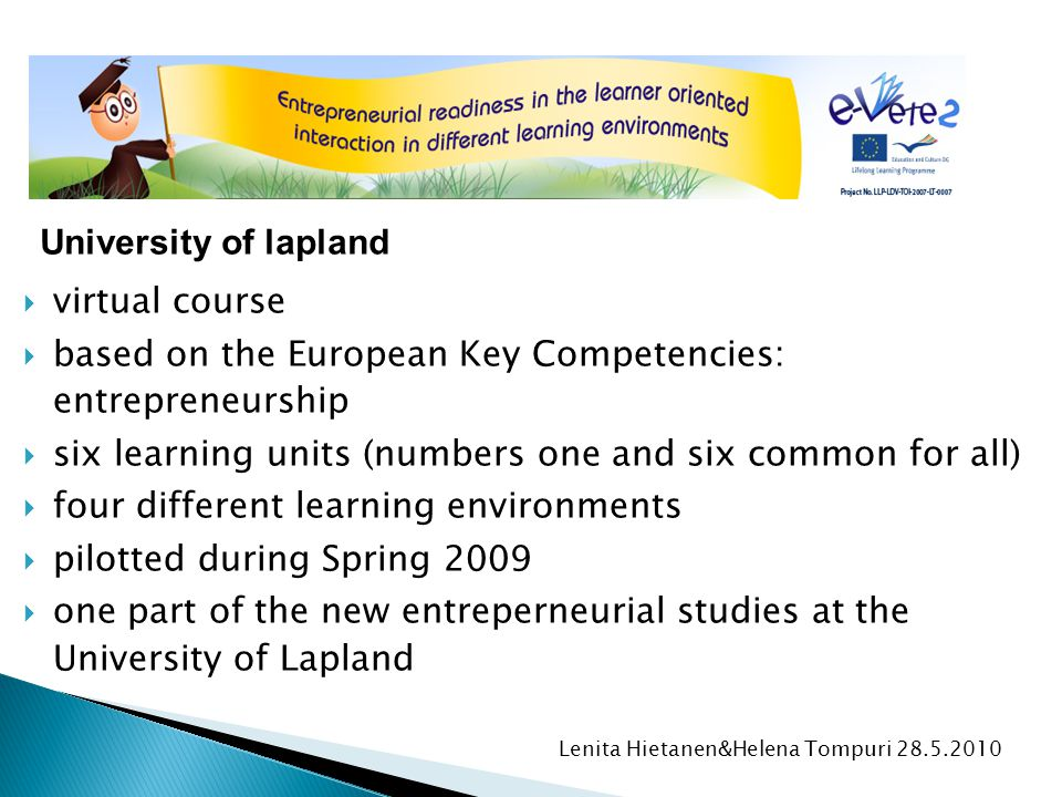  virtual course  based on the European Key Competencies: entrepreneurship  six learning units (numbers one and six common for all)  four different