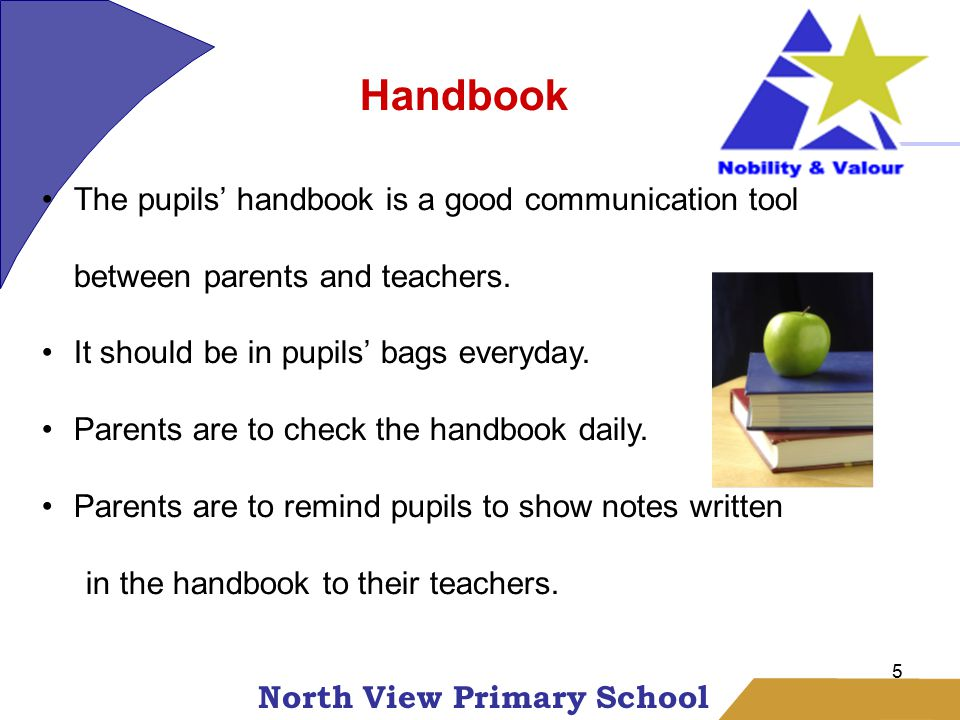 North View Primary School 5 Handbook The pupils' handbook is a good communication tool between parents and teachers.