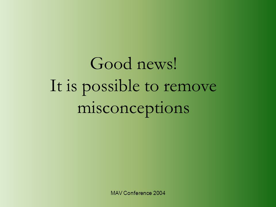 MAV Conference 2004 Good news! It is possible to remove misconceptions