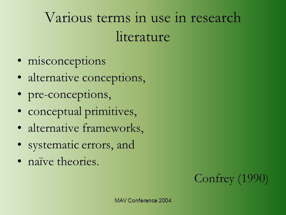 MAV Conference 2004 Characteristics of misconceptions self-evident (one doesn't feel the need to prove them), coercive (one is compelled to use them in an initial response) and widespread among both naïve learners and more academically able students.