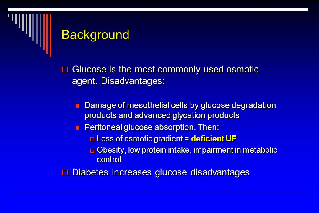 Background  Glucose is the most commonly used osmotic agent.