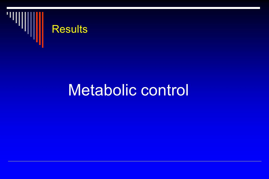Results Metabolic control