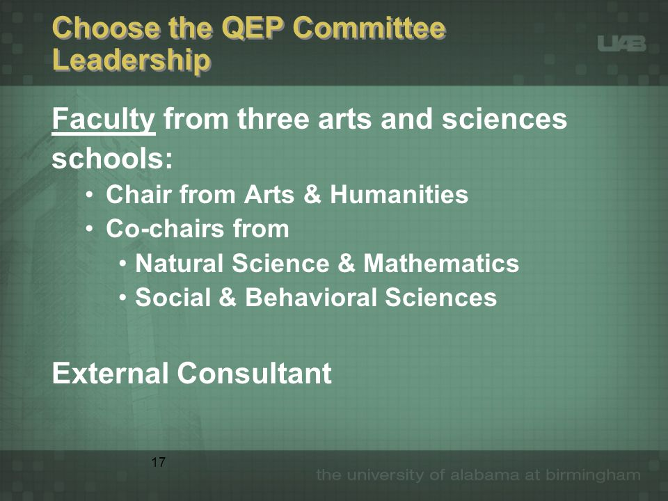 17 Choose the QEP Committee Leadership Faculty from three arts and sciences schools: Chair from Arts & Humanities Co-chairs from Natural Science & Mat