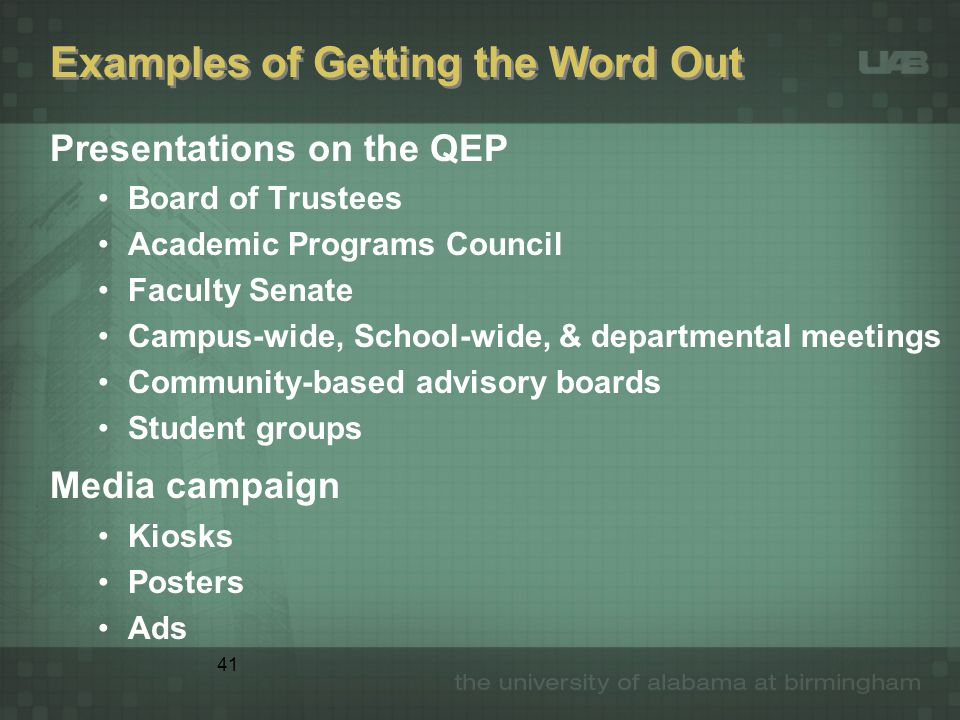 41 Examples of Getting the Word Out Presentations on the QEP Board of Trustees Academic Programs Council Faculty Senate Campus-wide, School-wide, & de