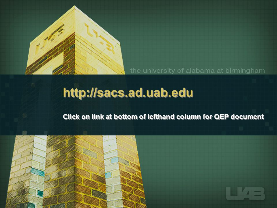 http://sacs.ad.uab.edu Click on link at bottom of lefthand column for QEP document