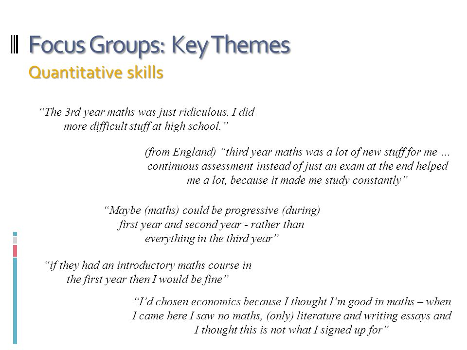 Focus Groups: Key Themes Quantitative skills The 3rd year maths was just ridiculous.