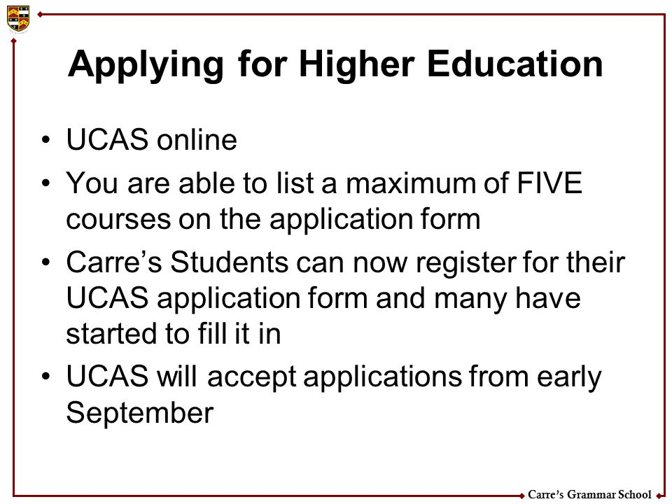 Carre's Grammar School Applying for Higher Education UCAS online You are able to list a maximum of FIVE courses on the application form Carre's Studen
