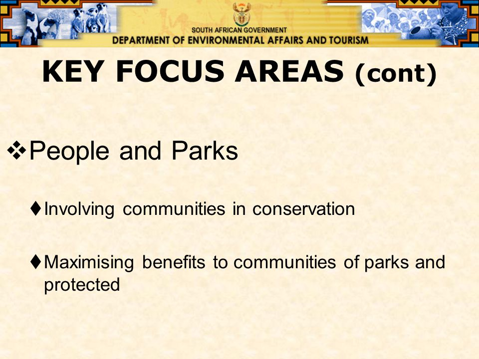KEY FOCUS AREAS (cont)  People and Parks  Involving communities in conservation  Maximising benefits to communities of parks and protected