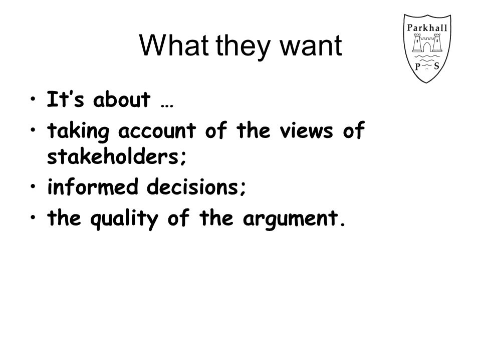 What they want It's about … taking account of the views of stakeholders; informed decisions; the quality of the argument.