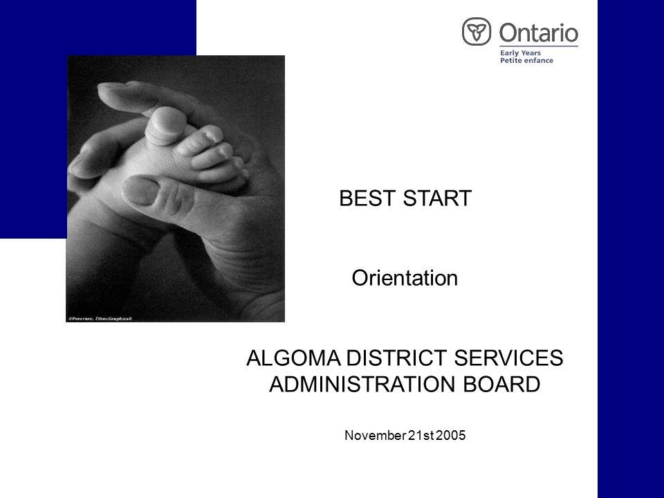 BEST START Orientation ALGOMA DISTRICT SERVICES ADMINISTRATION BOARD November 21st 2005