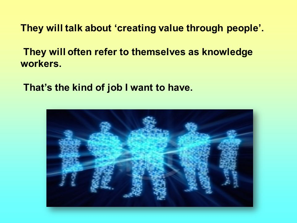 They will talk about 'creating value through people'.