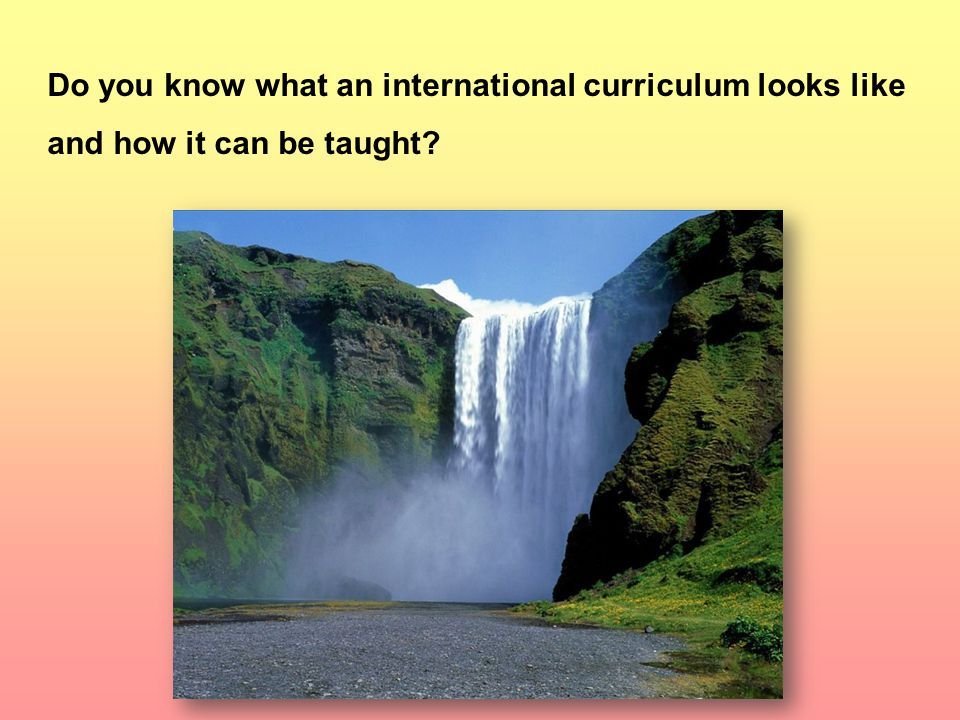 Do you know what an international curriculum looks like and how it can be taught