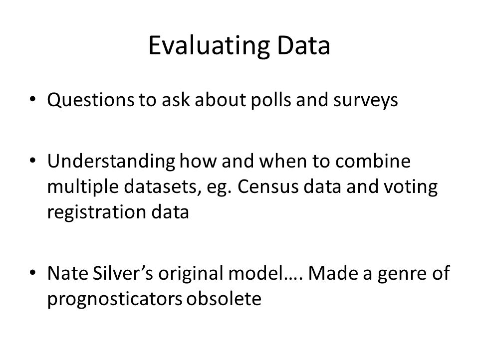 Evaluating Data Questions to ask about polls and surveys Understanding how and when to combine multiple datasets, eg.