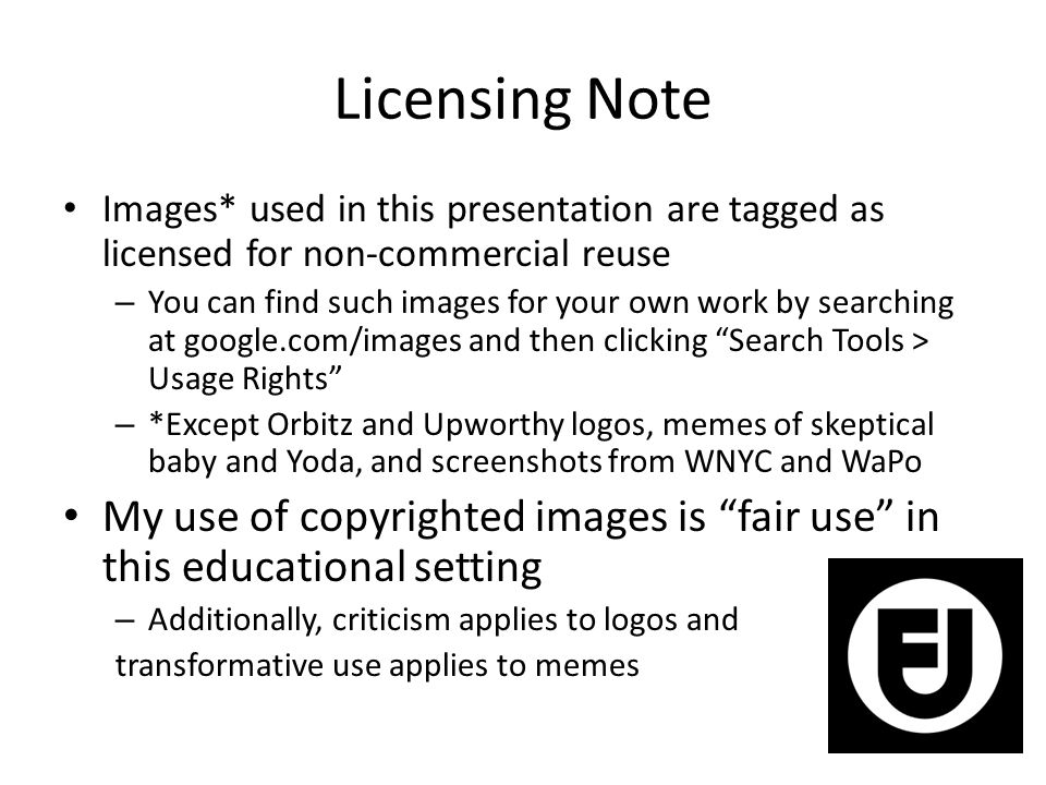 Licensing Note Images* used in this presentation are tagged as licensed for non-commercial reuse – You can find such images for your own work by searching at google.com/images and then clicking Search Tools > Usage Rights – *Except Orbitz and Upworthy logos, memes of skeptical baby and Yoda, and screenshots from WNYC and WaPo My use of copyrighted images is fair use in this educational setting – Additionally, criticism applies to logos and transformative use applies to memes