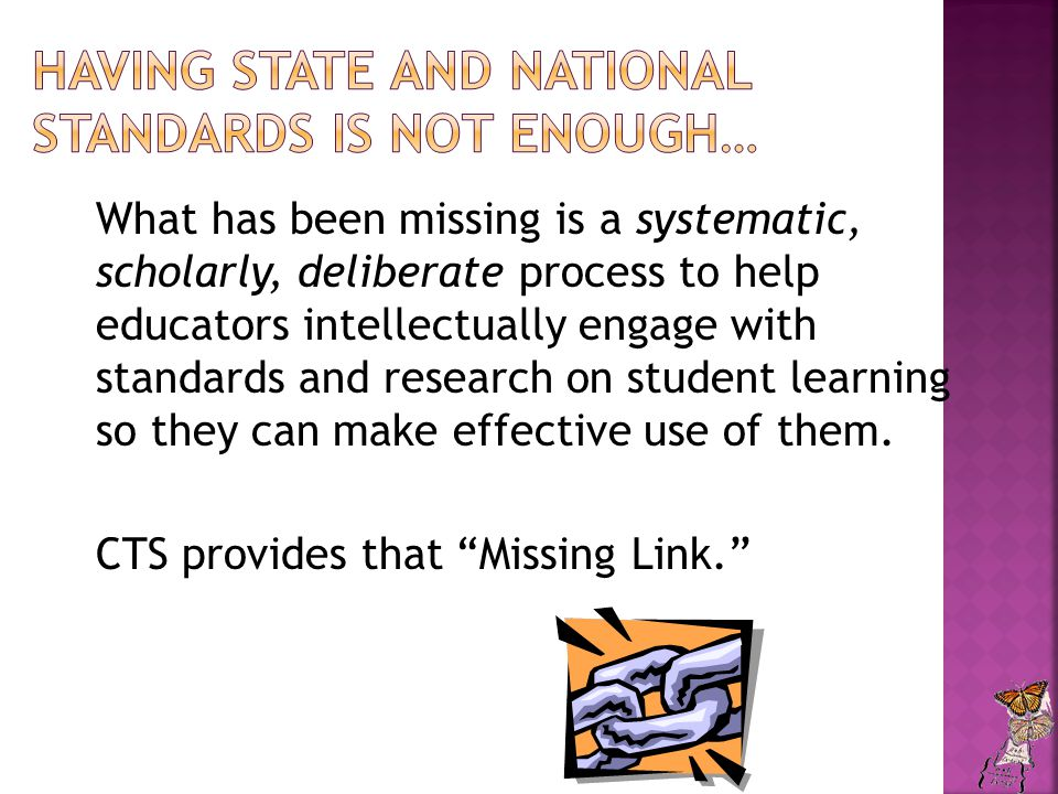 What has been missing is a systematic, scholarly, deliberate process to help educators intellectually engage with standards and research on student learning so they can make effective use of them.