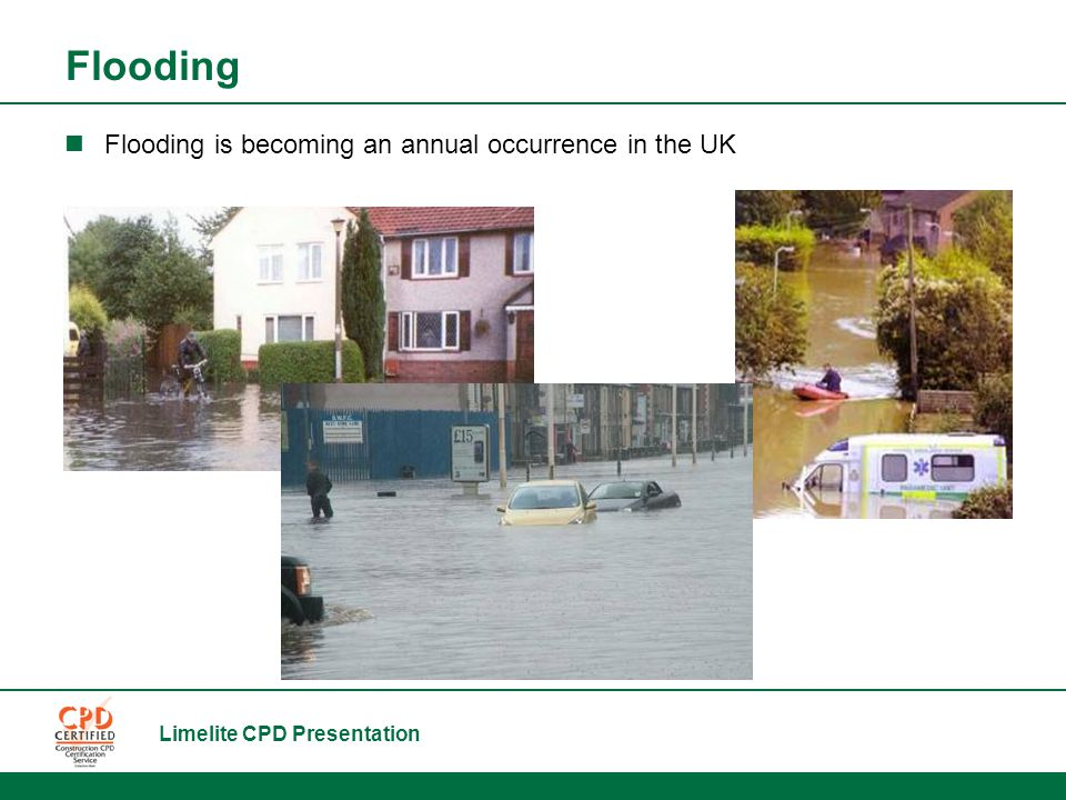 Limelite CPD Presentation Flooding is becoming an annual occurrence in the UK Flooding
