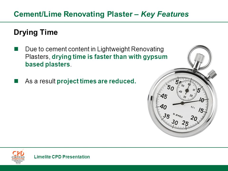 Limelite CPD Presentation Cement/Lime Renovating Plaster – Key Features Drying Time Due to cement content in Lightweight Renovating Plasters, drying time is faster than with gypsum based plasters.