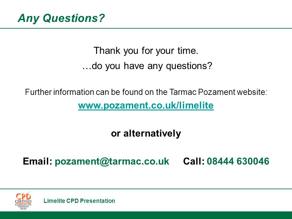 Limelite CPD Presentation Any Questions. Thank you for your time.