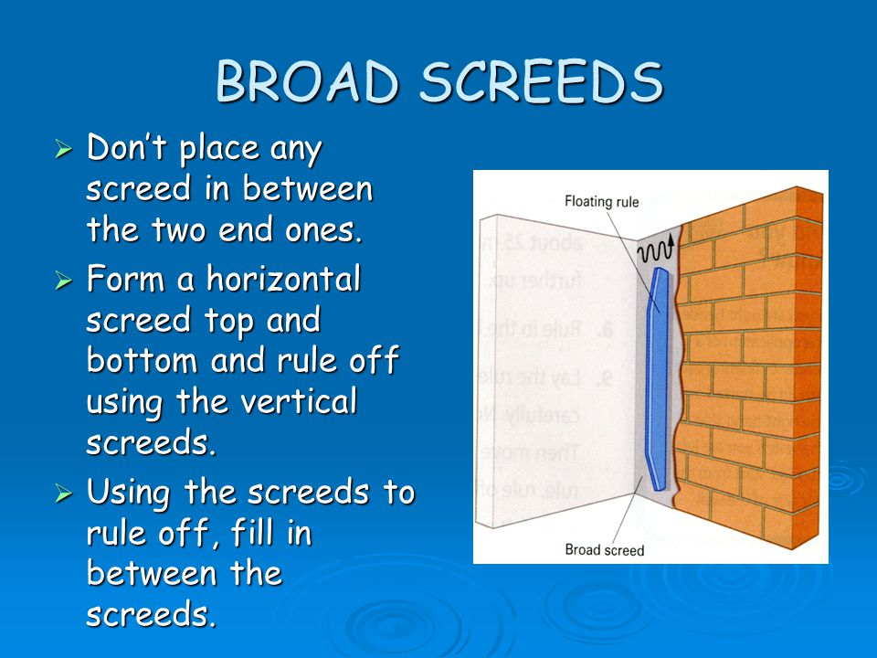 BROAD SCREEDS  Don't place any screed in between the two end ones.  Form a horizontal screed top and bottom and rule off using the vertical screeds.