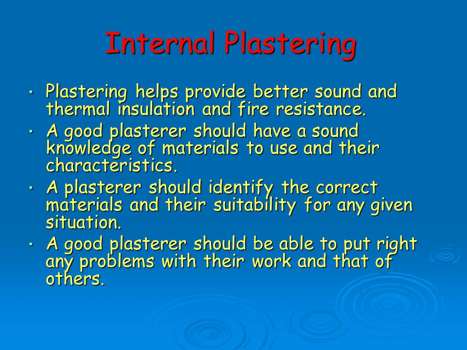 Internal Plastering Plastering helps provide better sound and thermal insulation and fire resistance. Plastering helps provide better sound and therma
