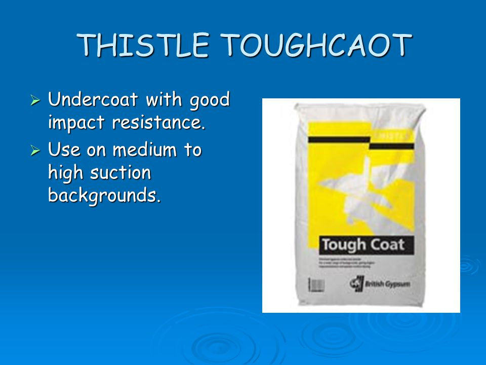 THISTLE TOUGHCAOT  Undercoat with good impact resistance.  Use on medium to high suction backgrounds.