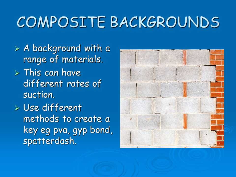 COMPOSITE BACKGROUNDS  A background with a range of materials.  This can have different rates of suction.  Use different methods to create a key eg