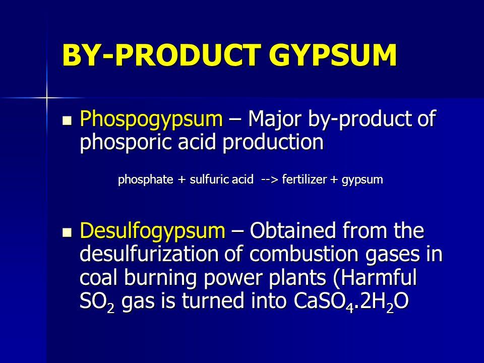 BY-PRODUCT GYPSUM Phospogypsum – Major by-product of phosporic acid production Phospogypsum – Major by-product of phosporic acid production phosphate