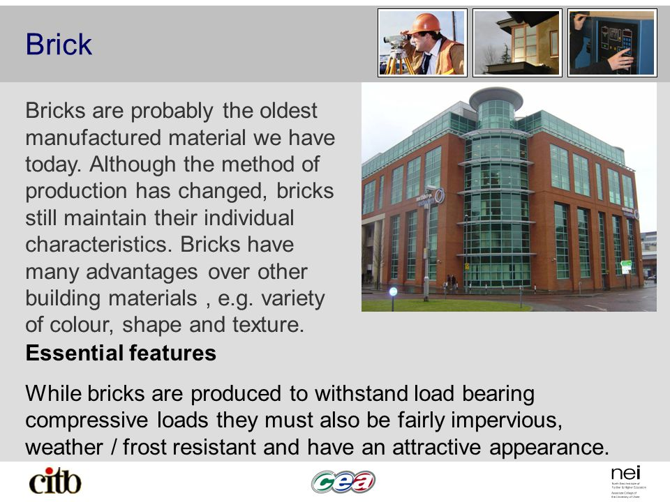 Brick Bricks are probably the oldest manufactured material we have today. Although the method of production has changed, bricks still maintain their i