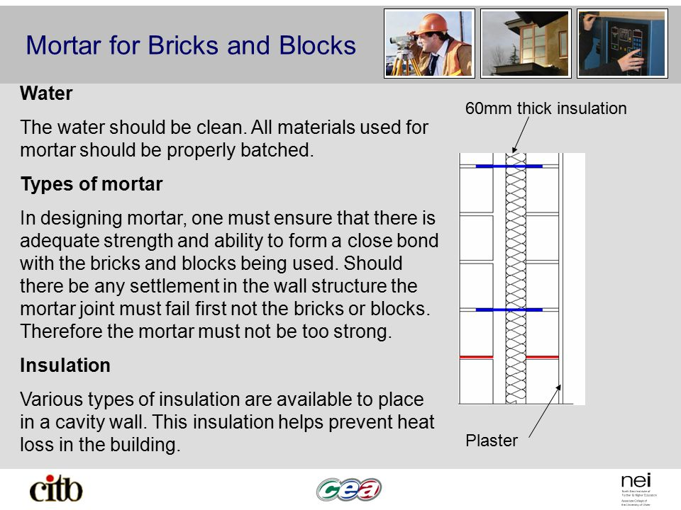 Mortar for Bricks and Blocks 60mm thick insulation Plaster Water The water should be clean.