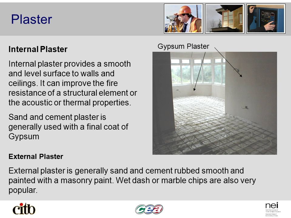 Plaster Internal Plaster Internal plaster provides a smooth and level surface to walls and ceilings. It can improve the fire resistance of a structura