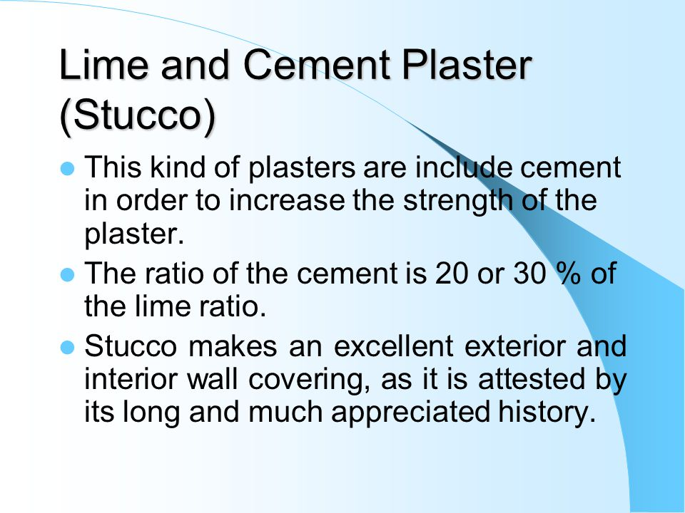 Lime and Cement Plaster (Stucco) This kind of plasters are include cement in order to increase the strength of the plaster.