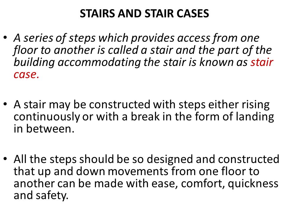 STAIRS AND STAIR CASES A series of steps which provides access from one floor to another is called a stair and the part of the building accommodating