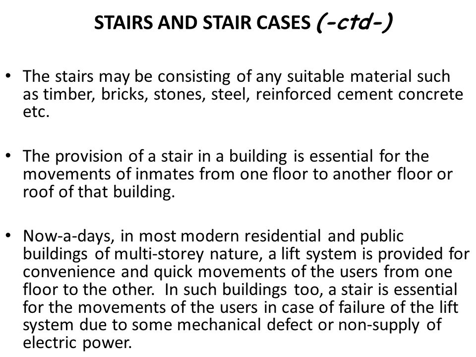 STAIRS AND STAIR CASES (-ctd-) The stairs may be consisting of any suitable material such as timber, bricks, stones, steel, reinforced cement concrete