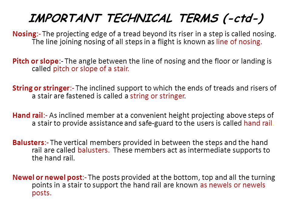 IMPORTANT TECHNICAL TERMS (-ctd-) Nosing:- The projecting edge of a tread beyond its riser in a step is called nosing. The line joining nosing of all