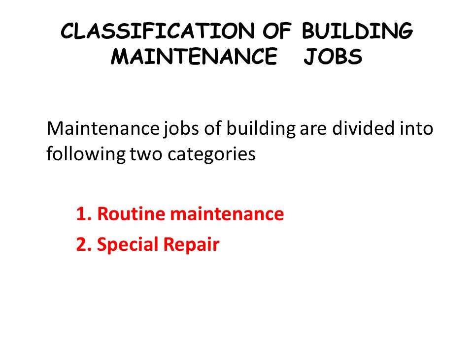 CLASSIFICATION OF BUILDING MAINTENANCE JOBS Maintenance jobs of building are divided into following two categories 1. Routine maintenance 2. Special R