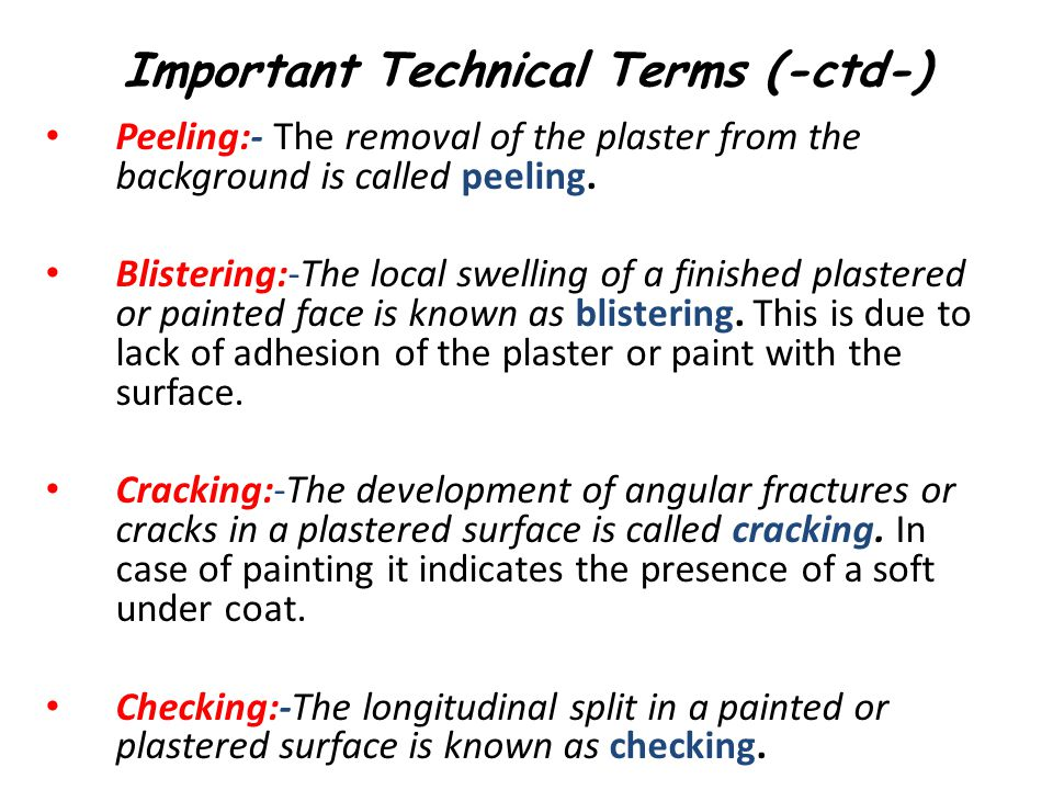 Important Technical Terms (-ctd-) Peeling:- The removal of the plaster from the background is called peeling. Blistering:-The local swelling of a fini
