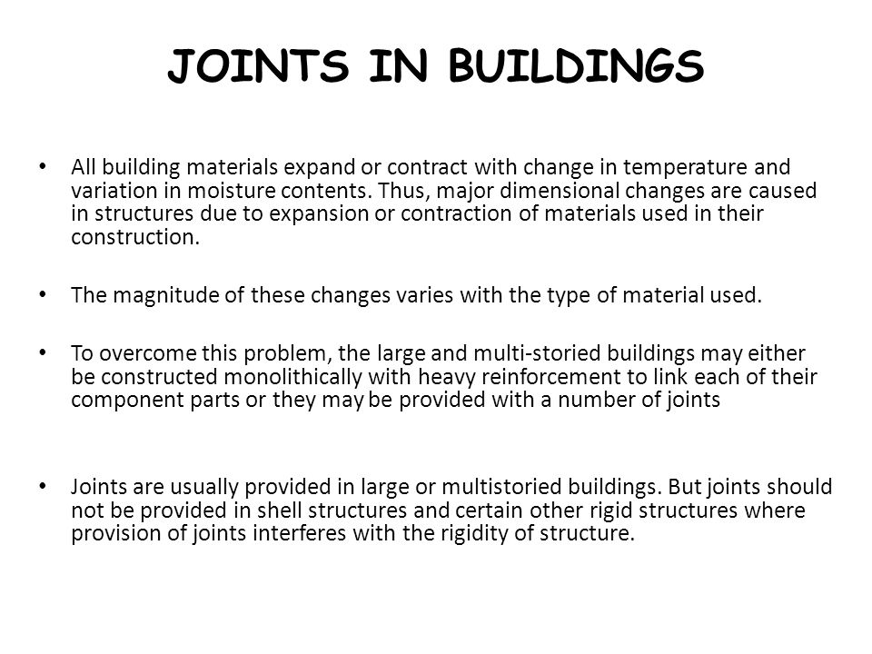 JOINTS IN BUILDINGS All building materials expand or contract with change in temperature and variation in moisture contents. Thus, major dimensional c