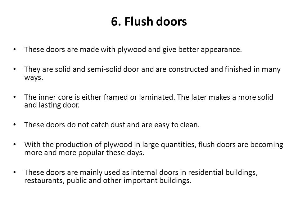 6. Flush doors These doors are made with plywood and give better appearance. They are solid and semi-solid door and are constructed and finished in ma