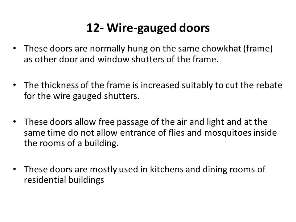 12- Wire-gauged doors These doors are normally hung on the same chowkhat (frame) as other door and window shutters of the frame. The thickness of the