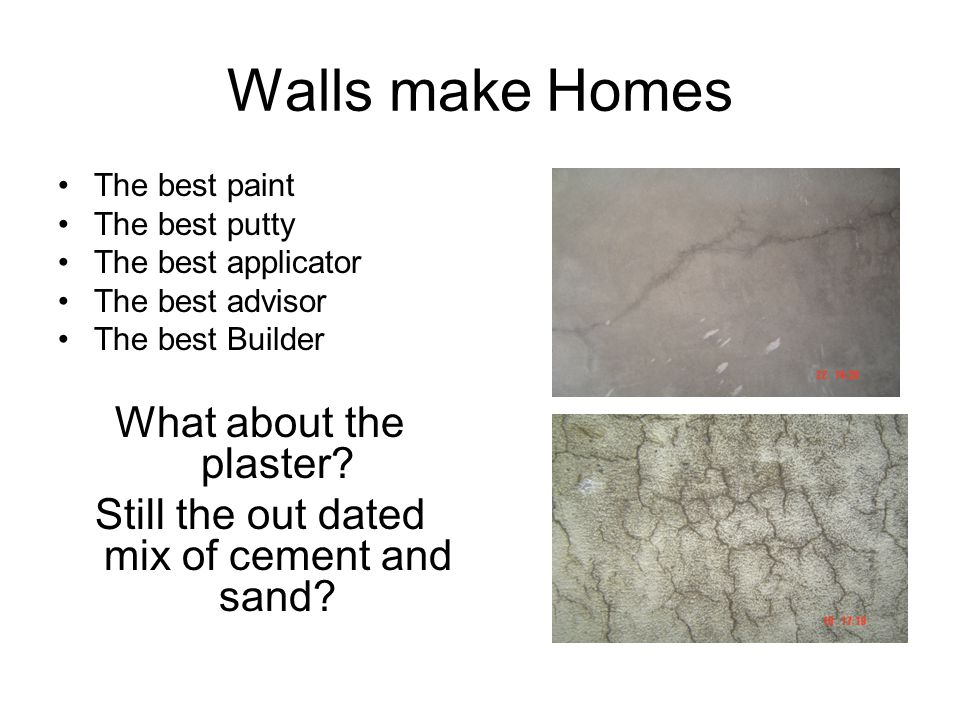 Walls make Homes The best paint The best putty The best applicator The best advisor The best Builder What about the plaster.