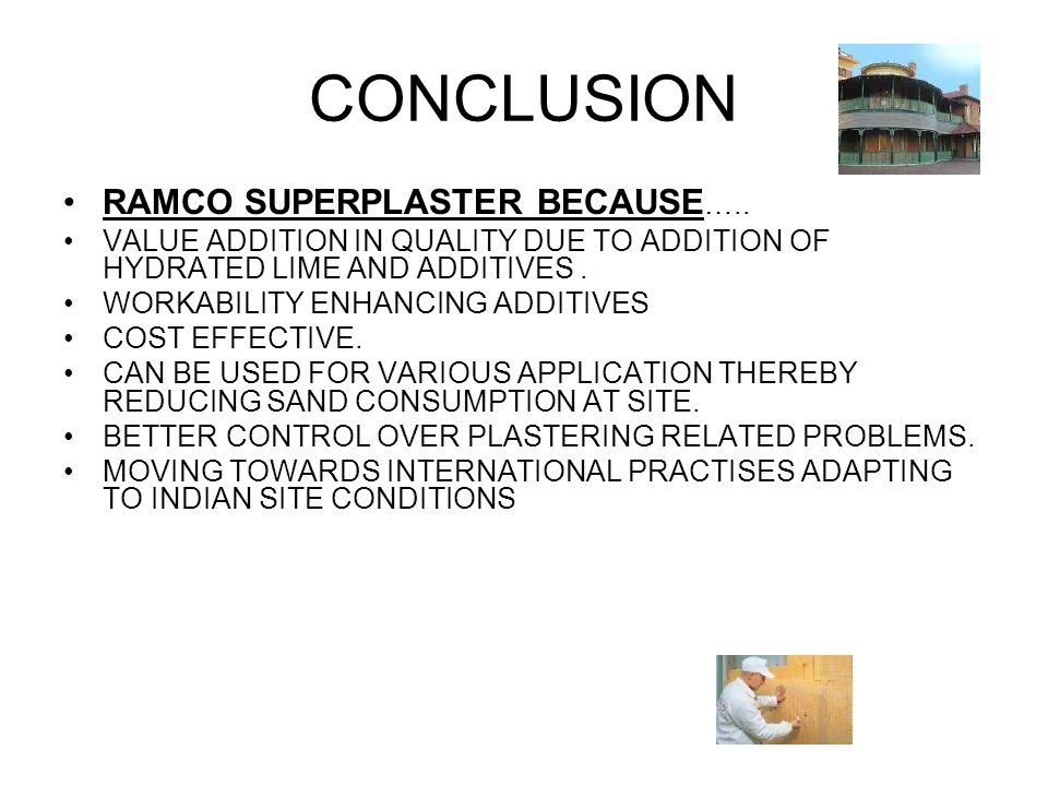 CONCLUSION RAMCO SUPERPLASTER BECAUSE …..